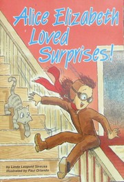 Cover of: Alice Elizabeth loved surprises! | Linda Leopold Strauss