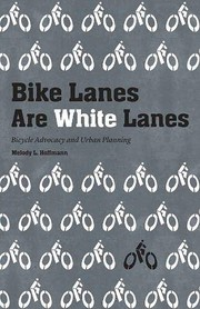 Cover of: Bike Lanes Are White Lanes: Bicycle Advocacy and Urban Planning | Melody L Hoffmann