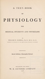Cover of: A textbook of physiology for medical students and physicians | William H. Howell