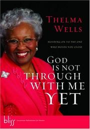 Cover of: God Is Not Through with Me Yet: Holding On to the One Who Holds You Close