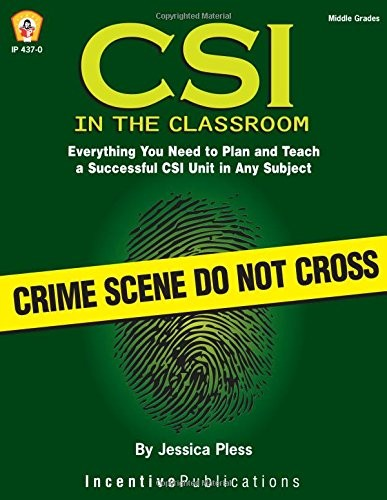 CSI in the Classroom: Everything You Need to Plan and Teach a Successful CSI Unit in Any Subject (Middle Grades) by Jessica Pless