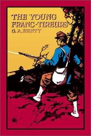 Cover of: The Young Franc-Tireurs | G. A. Henty