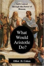 Cover of: What Would Aristotle Do? Self-Control Through the Power of Reason