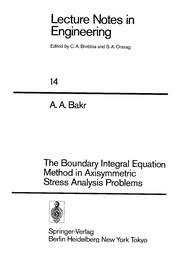 Cover of: The Boundary Integral Equation Method in Axisymmetric Stress Analysis Problems | A. A. Bakr