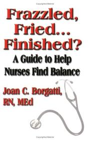 Cover of: Frazzled, Fried...finished? A Guide To Help Nurses Find Balance | Joan C. Borgatti