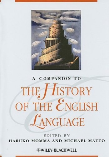 A companion to the history of the English language by edited by Haruko Momma and Michael Matto.