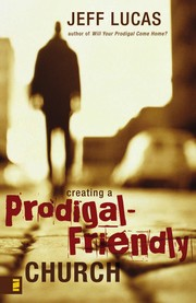 Cover of: Creating a prodigal-friendly church | Jeff Lucas