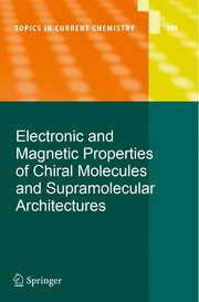 Cover of: Electronic and Magnetic Properties of Chiral Molecules and Supramolecular Architectures | Ron Naaman