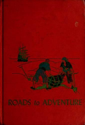Roads to adventure by Marjorie Barrows, editor ; Mathilda Schrimer, associate editor ; Dorothy Short, art editor.