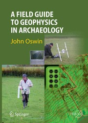 Cover of: A Field Guide to Geophysics in Archaeology | John Oswin