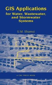 Cover of: GIS applications for water, wastewater, and stormwater systems | U. M. Shamsi