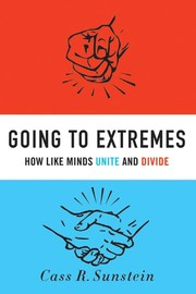 Cover of: Going to extremes: how like minds unite and divide