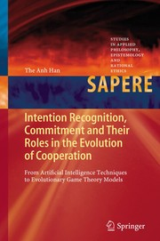 Cover of: Intention Recognition, Commitment and Their Roles in the Evolution of Cooperation | The Anh Han