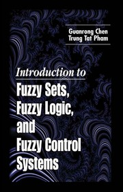 Cover of: Introduction to fuzzy sets, fuzzy logic, and fuzzy control systems | Chen, G.