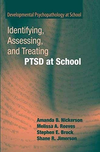 Identifying, Assessing, and Treating PTSD at School (Developmental Psychopathology at School) by Amanda B. Nickerson