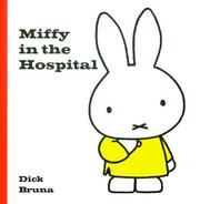 Cover of: Miffy In The Hospital (Miffy (Big Tent Entertainment))