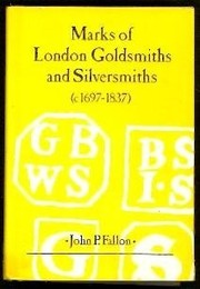 Cover of: Marks of London goldsmiths and silversmiths (c1697-1837) | John P. Fallon