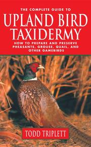 Cover of: complete guide to upland bird taxidermy | Todd Triplett