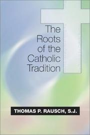 The roots of the Catholic tradition by Thomas P. Rausch