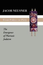 Cover of: From Politics to Piety: The Emergence of Pharisaic Judaism