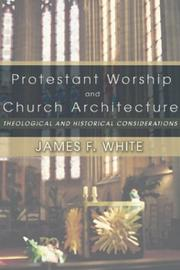 Cover of: Protestant Worship and Church Architecture: theological and historical considerations.