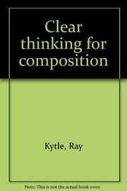 Cover of: Clear thinking for composition | Ray Kytle