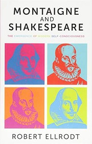 Cover of: Montaigne and Shakespeare: The emergence of modern self consciousness