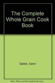 Cover of: The complete whole grain cookbook | Carol Gelles