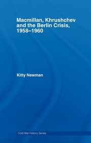 Cover of: Macmillan, Khrushchev and the Berlin crisis 1958-1960 | Kitty Newman