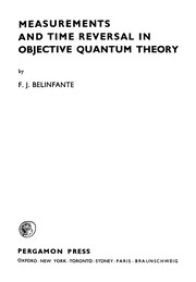 Cover of: Measurements and time reversal in objective quantum theory | F. J. Belinfante