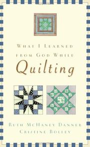 Cover of: What I Learned from God While Quilting | Ruth McHaney Danner, Cristine Bolley