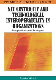 Cover of: Net centricity and technological interoperability in organizations | Supriya Ghosh