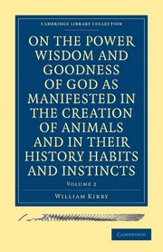 Cover of: On the Power, Wisdom and Goodness of God As Manifested in the Creation of Animals and in Their History, Habits and Instincts