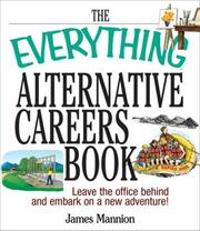 Cover of: The Everything Alternative Careers Book: Leave the Office Behind and Embark on a New Adventure (Everything: School and Careers) | James Mannion