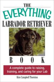 Cover of: The Everything Labrador Retriever Book: A Complete Guide to Raising, Training, and Caring for Your Lab (Everything Series)