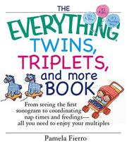 Cover of: The Everything Twins, Triplets, And More Book: From Seeing The First Sonogram To Coordinating Nap Times And Feedings -- All You Need To Enjoy Your Multiples (Everything: Parenting and Family) | Pamela Fierro
