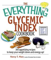 Cover of: The Everything Glycemic Index Cookbook: 300 Appetizing Recipes to Keep Your Weight Down And Your Energy Up! (Everything: Cooking) | Nancy T. Maar