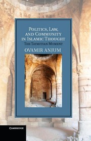 Cover of: Politics, law and community in Islamic thought | Ovamir Anjum