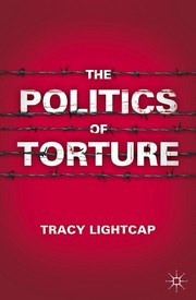 Cover of: The politics of torture | Tracy Lightcap