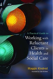 Cover of: A practical guide to working with reluctant clients in health and social care | Maggie Kindred