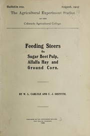 Cover of: Feeding steers on sugar beet pulp, alfalfa hay and ground corn | W. L. Carlyle