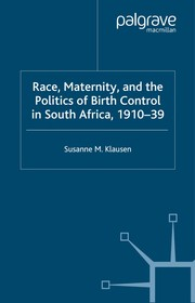 Cover of: Race, maternity, and the politics of birth control in South Africa, 1910-39 | Susanne Maria Klausen