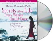 Cover of: Secrets About Life Every Woman Should Know | Barbara De Angelis