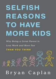 Cover of: Selfish reasons to have more kids | Bryan Douglas Caplan