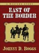 Cover of: East of the border: a western story