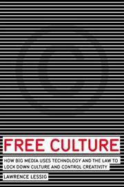 Cover of: Free culture: The Nature and Future of Creativity