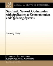 Cover of: Stochastic network optimization with application to communication and queueing systems | Michael J. Neely