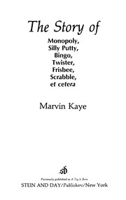 Cover of: The story of monopoly, silly putty, bingo, twister, frisbee, scrabble, et cetera | Marvin Kaye