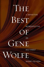 Cover of: The Best of Gene Wolfe: A Definitive Retrospective of His Finest Short Fiction