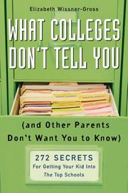 Cover of: What Colleges Don't Tell You (And Other Parents Don't Want You to Know): 272 Secrets for Getting Your Kid into the Top Schools